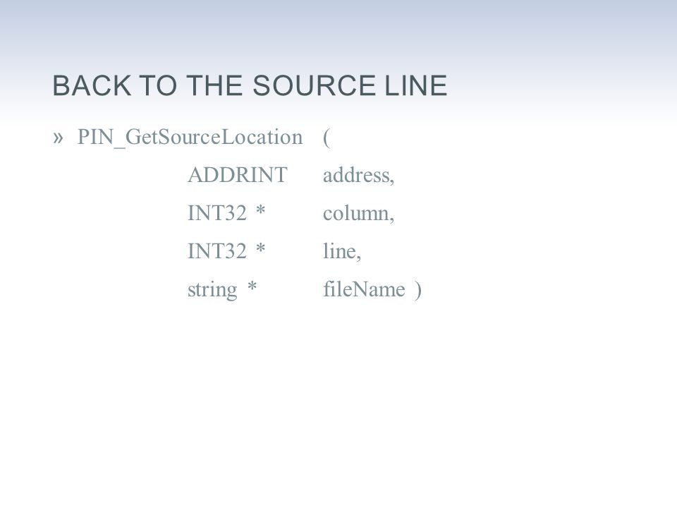 BACK TO THE SOURCE LINE »PIN_GetSourceLocation ( ADDRINT address, INT32 * column, INT32 * line, string * fileName )