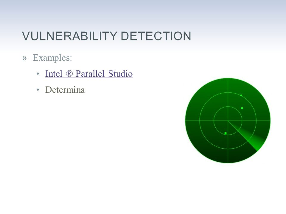 VULNERABILITY DETECTION »Examples: Intel ® Parallel Studio Determina