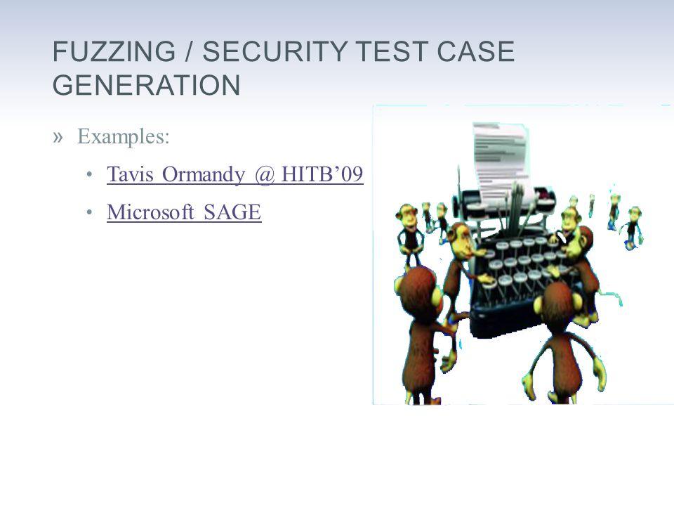 FUZZING / SECURITY TEST CASE GENERATION »Examples: Tavis Ormandy @ HITB'09 Tavis Ormandy @ HITB'09 Microsoft SAGE