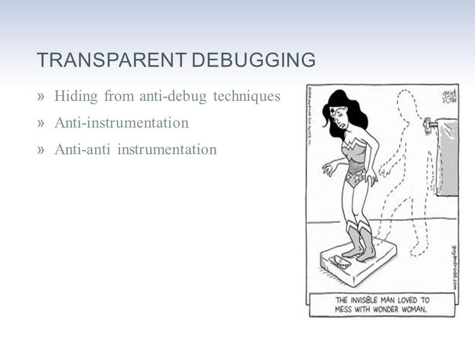 TRANSPARENT DEBUGGING »Hiding from anti-debug techniques »Anti-instrumentation »Anti-anti instrumentation