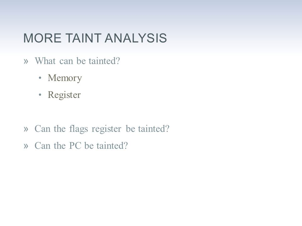 MORE TAINT ANALYSIS »What can be tainted. Memory Register »Can the flags register be tainted.