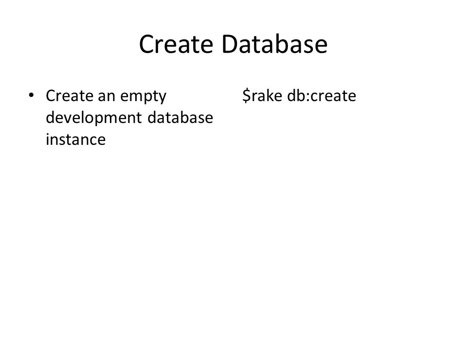 Create Database Create an empty development database instance $rake db:create