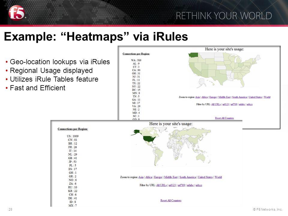 "28© F5 Networks, Inc. Example: ""Heatmaps"" via iRules Geo-location lookups via iRules Regional Usage displayed Utilizes iRule Tables feature Fast and E"