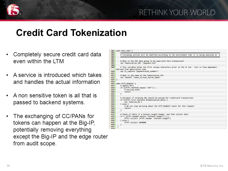 30© F5 Networks, Inc. Credit Card Tokenization Completely secure credit card data even within the LTM A service is introduced which takes and handles