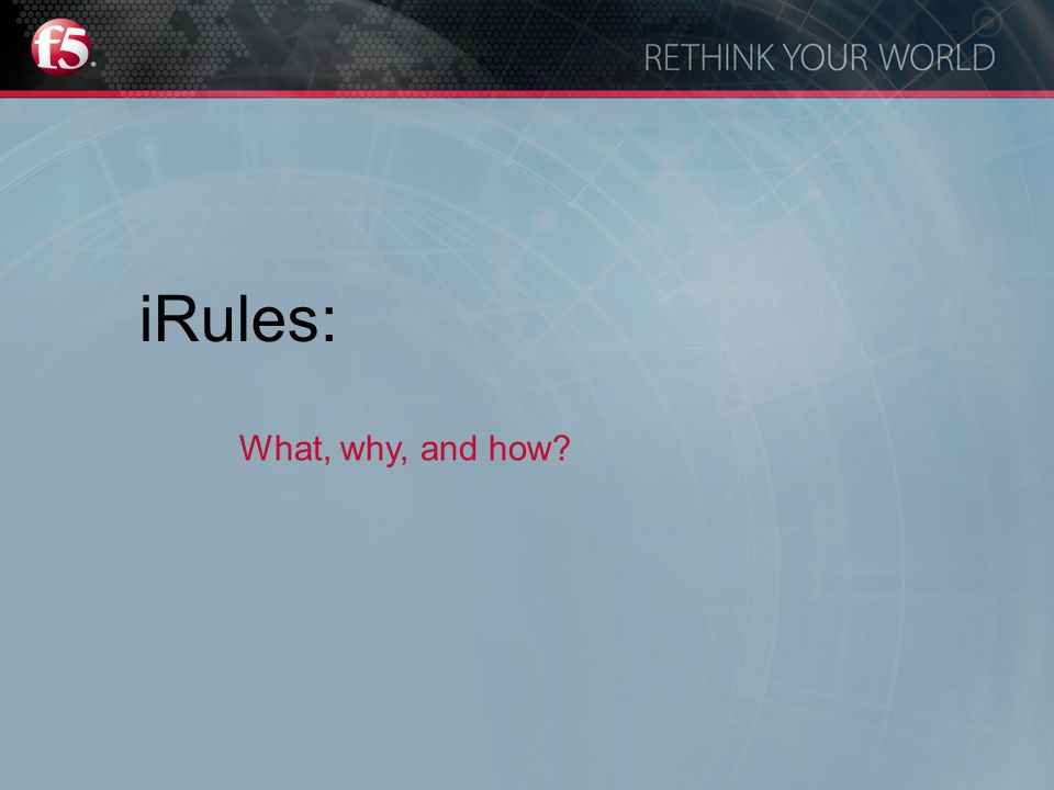 iRules: What, why, and how?