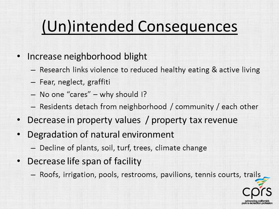(Un)intended Consequences Increase neighborhood blight – Research links violence to reduced healthy eating & active living – Fear, neglect, graffiti – No one cares – why should I.