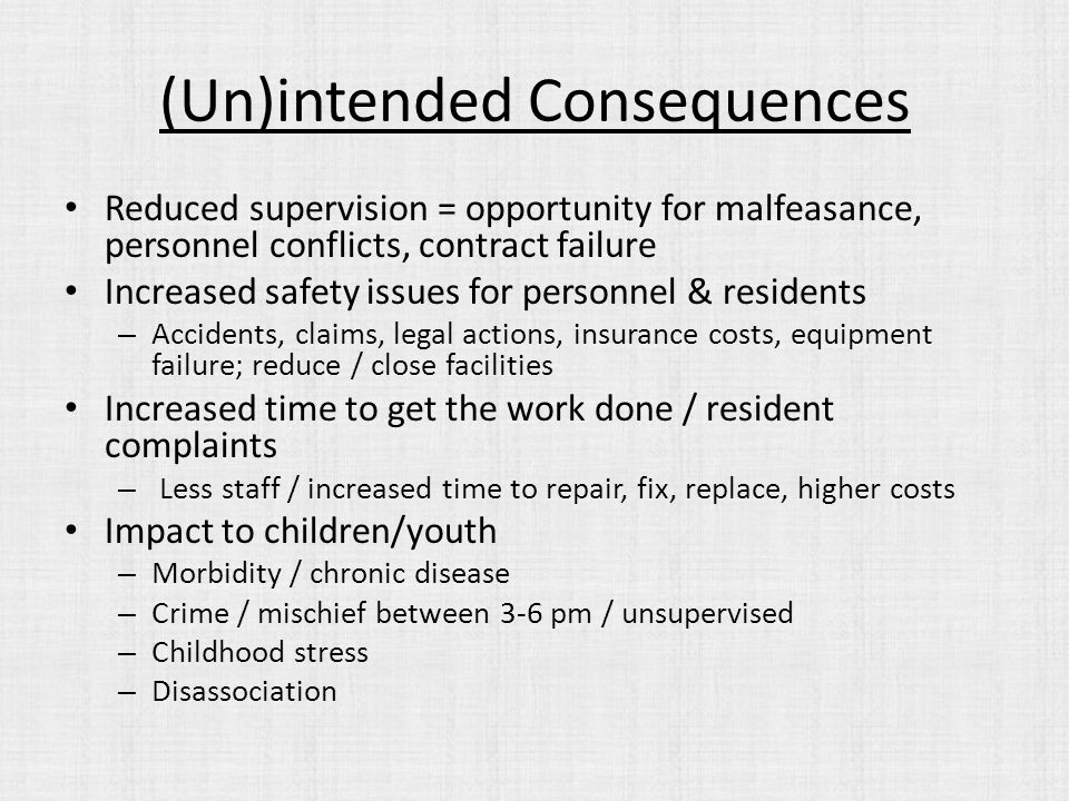 (Un)intended Consequences Reduced supervision = opportunity for malfeasance, personnel conflicts, contract failure Increased safety issues for personn
