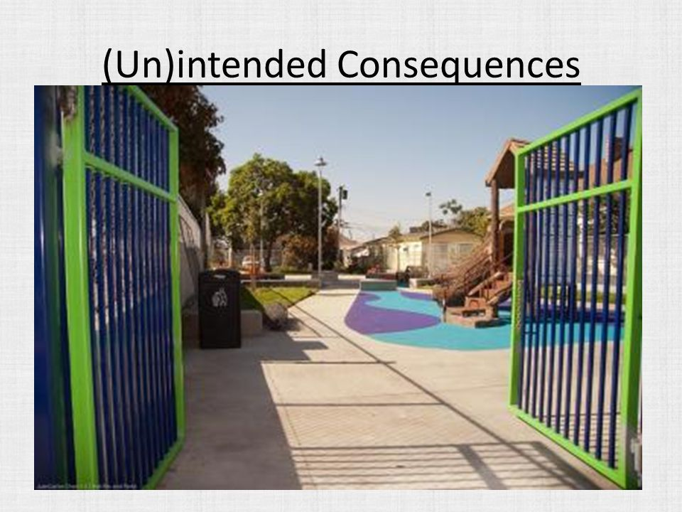 (Un)intended Consequences Declining quality of life of residents – Parks / air quality – Parks / physical health – Parks / youth development – Parks /