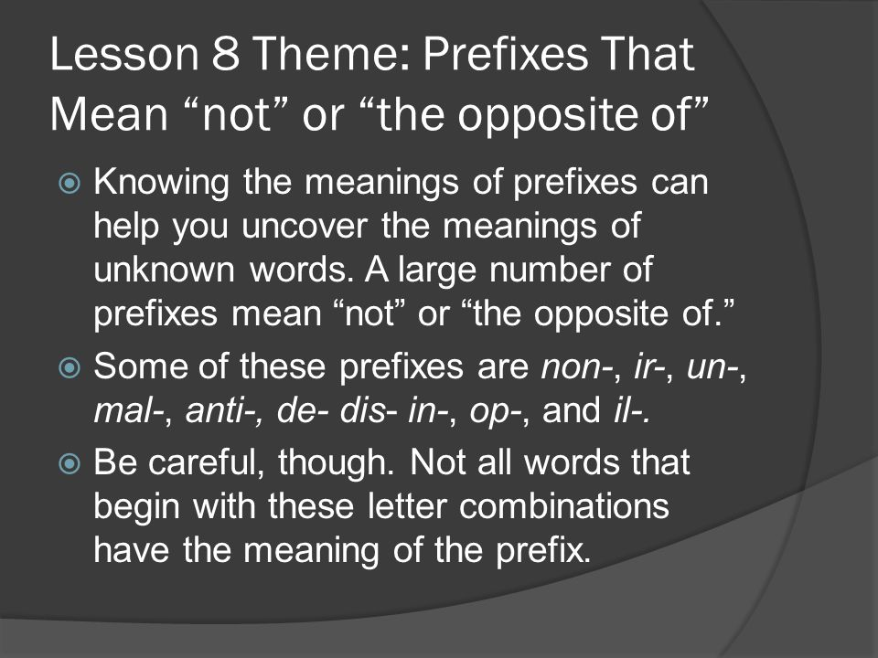 Lesson 8 Theme: Prefixes That Mean not or the opposite of  Knowing the meanings of prefixes can help you uncover the meanings of unknown words.