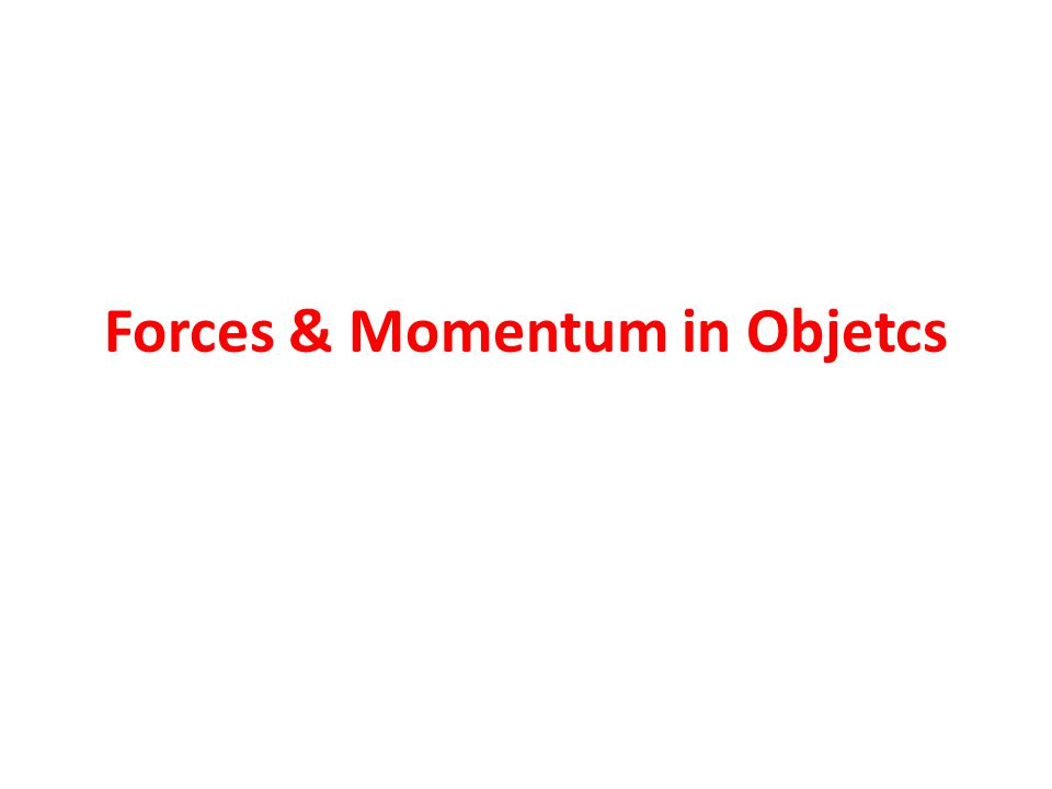 Forces & Momentum in Objetcs