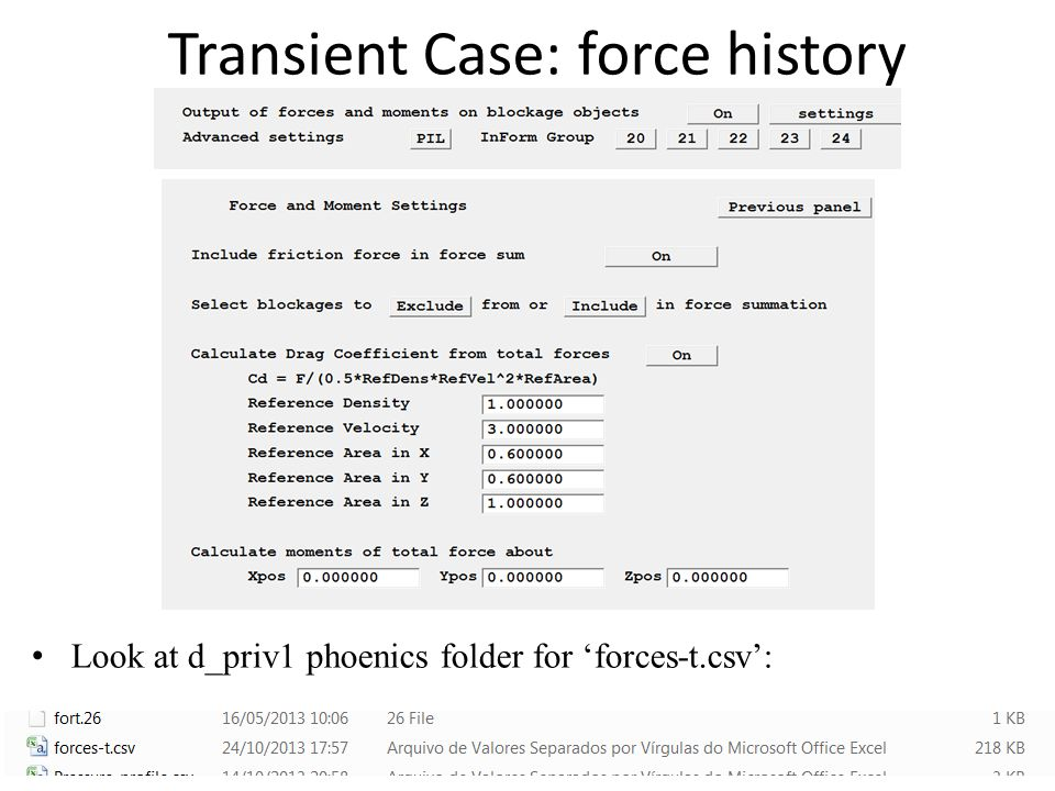 Transient Case: force history Look at d_priv1 phoenics folder for 'forces-t.csv':