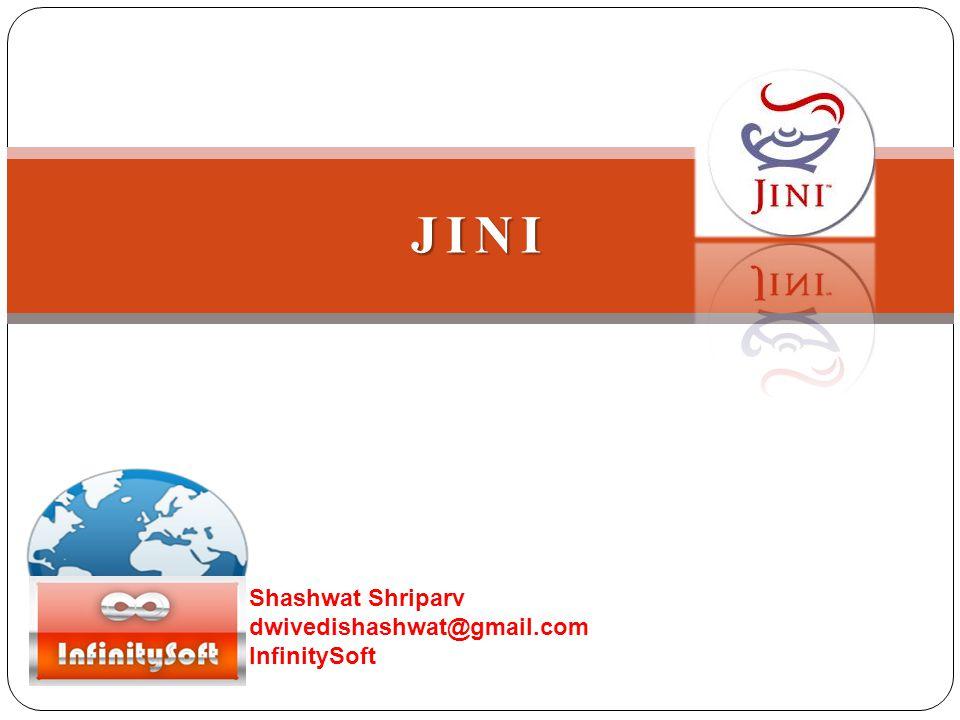 JINI Shashwat Shriparv dwivedishashwat@gmail.com InfinitySoft