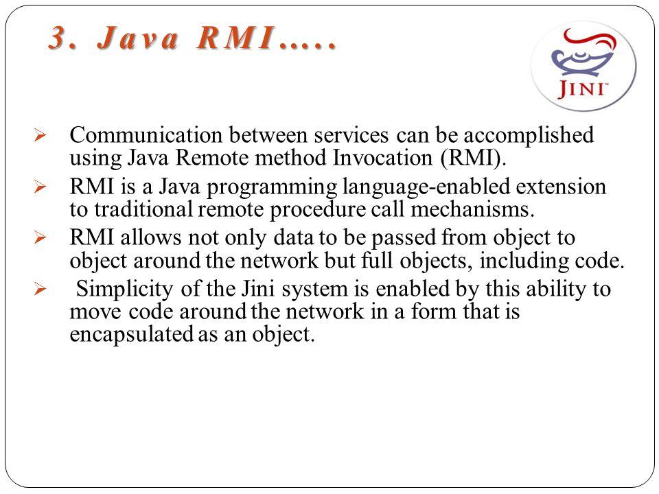 3. Java RMI…..  Communication between services can be accomplished using Java Remote method Invocation (RMI).  RMI is a Java programming language-en