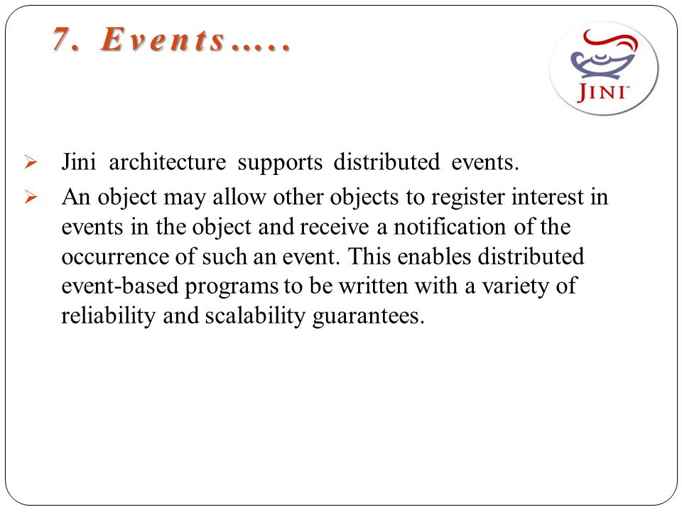 7. Events…..  Jini architecture supports distributed events.