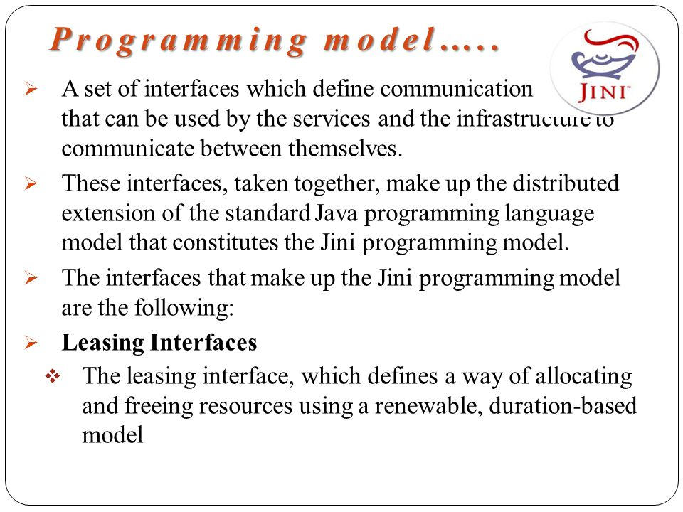 Programming model…..  A set of interfaces which define communication protocols that can be used by the services and the infrastructure to communicate