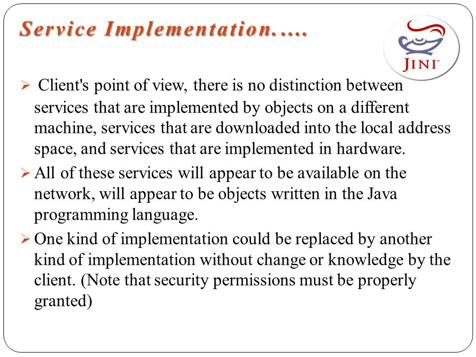 Service Implementation.….  Client's point of view, there is no distinction between services that are implemented by objects on a different machine, s