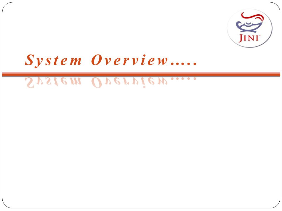 System Overview….. 1. Key Concepts 2. Component Overview 3. Service Architecture