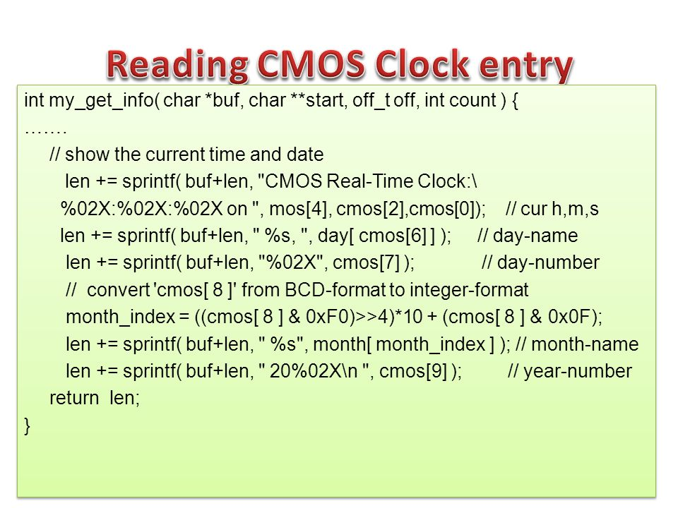 int my_get_info( char *buf, char **start, off_t off, int count ) { ……. // show the current time and date len += sprintf( buf+len,