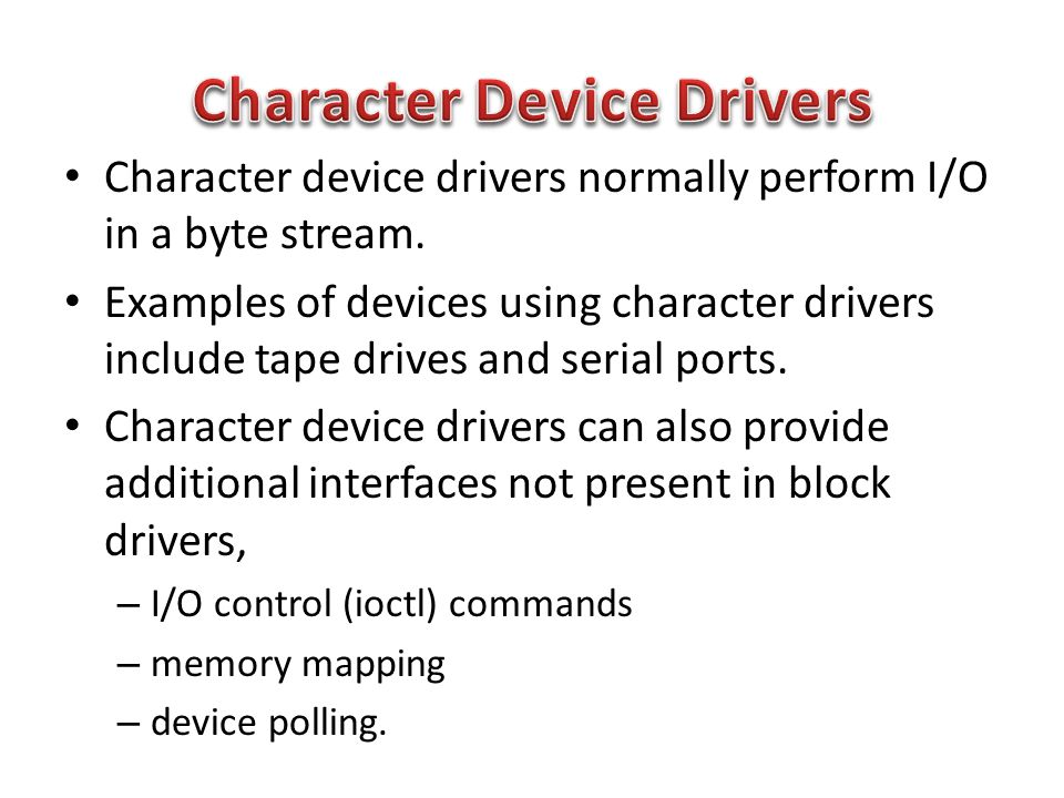 Character device drivers normally perform I/O in a byte stream.