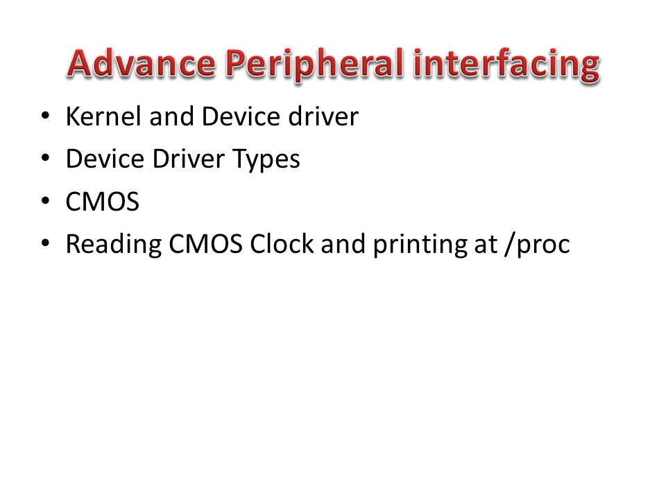 Kernel and Device driver Device Driver Types CMOS Reading CMOS Clock and printing at /proc