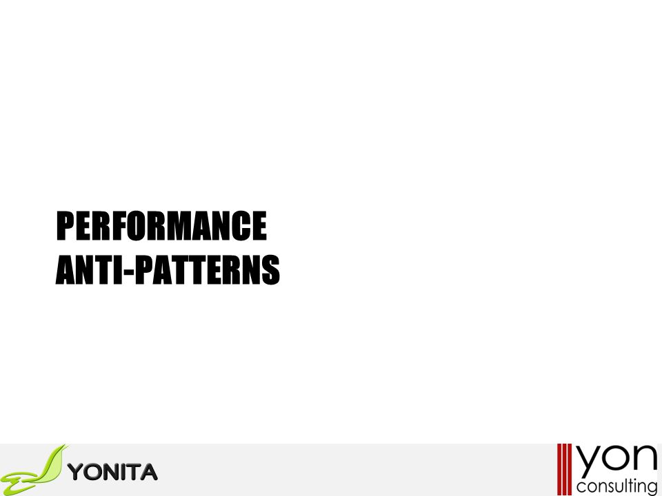 PERFORMANCE ANTI-PATTERNS