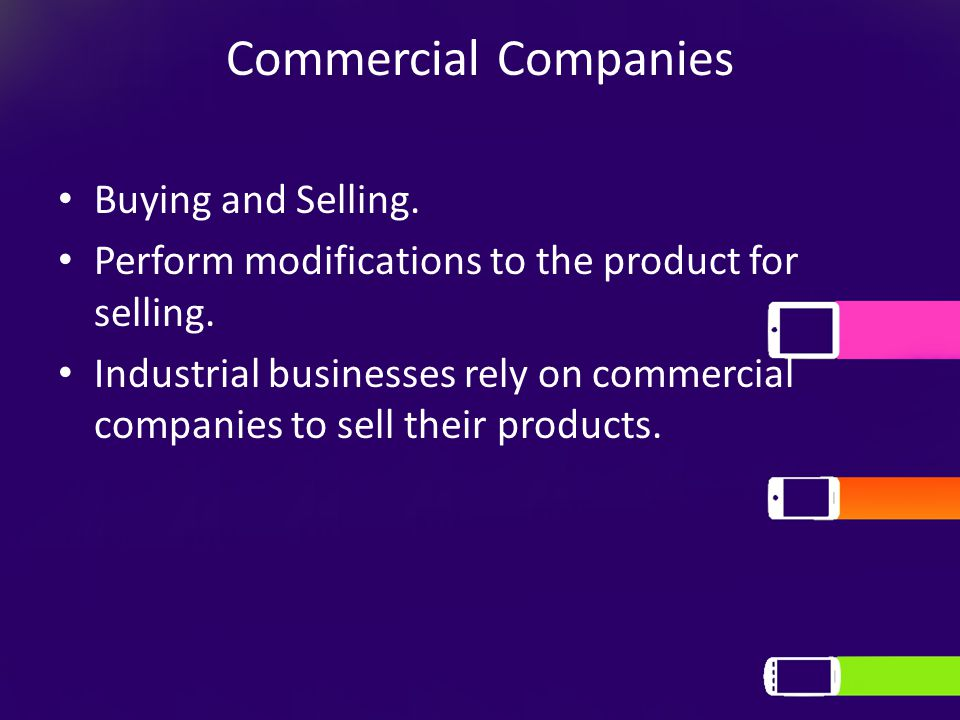 Commercial Companies Buying and Selling. Perform modifications to the product for selling.