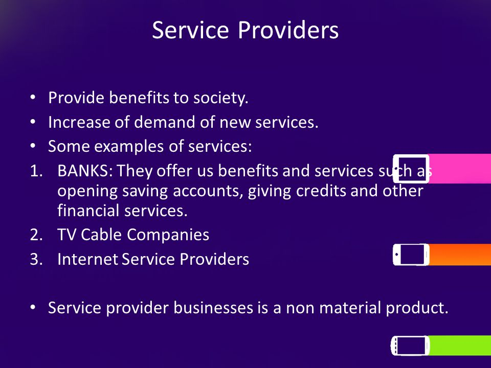 Service Providers Provide benefits to society. Increase of demand of new services.