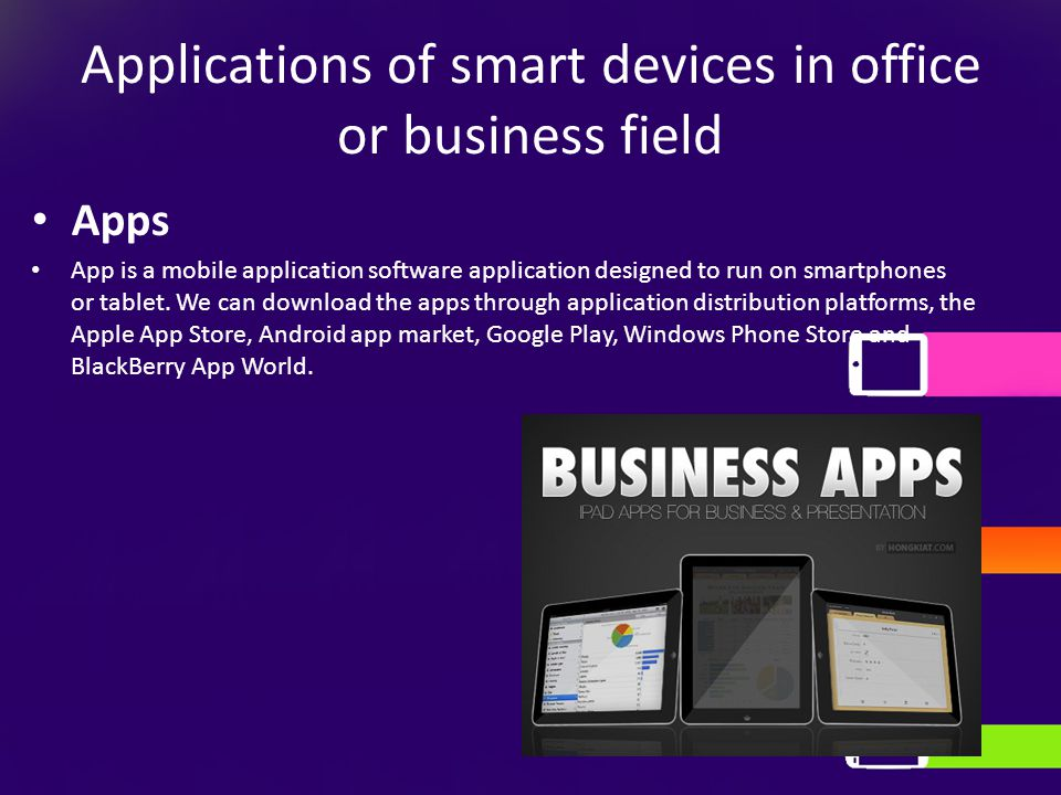 Applications of smart devices in office or business field Apps App is a mobile application software application designed to run on smartphones or tabl