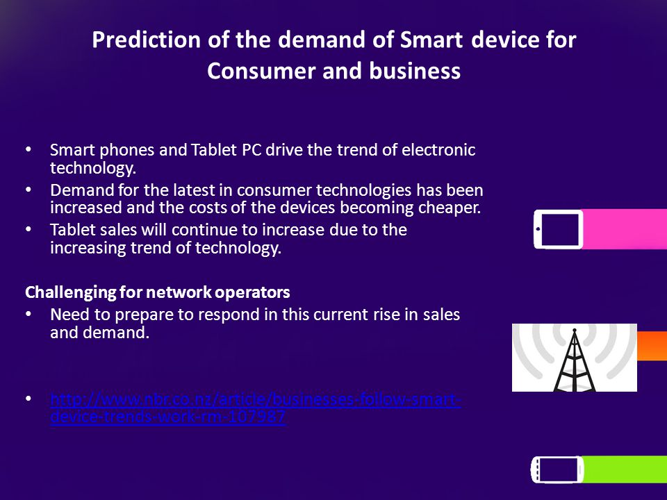 Prediction of the demand of Smart device for Consumer and business Smart phones and Tablet PC drive the trend of electronic technology.