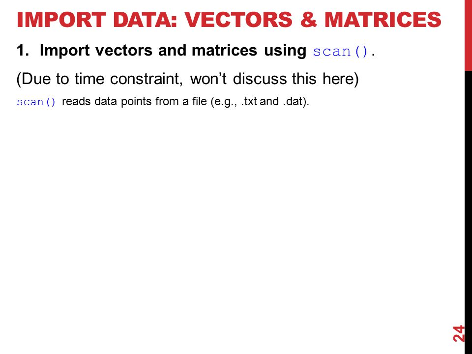 IMPORT DATA: VECTORS & MATRICES 1.Import vectors and matrices using scan().
