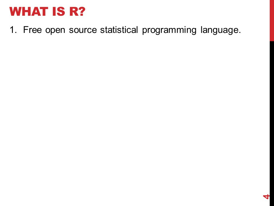 WHAT IS R. 1.Free open source statistical programming language.