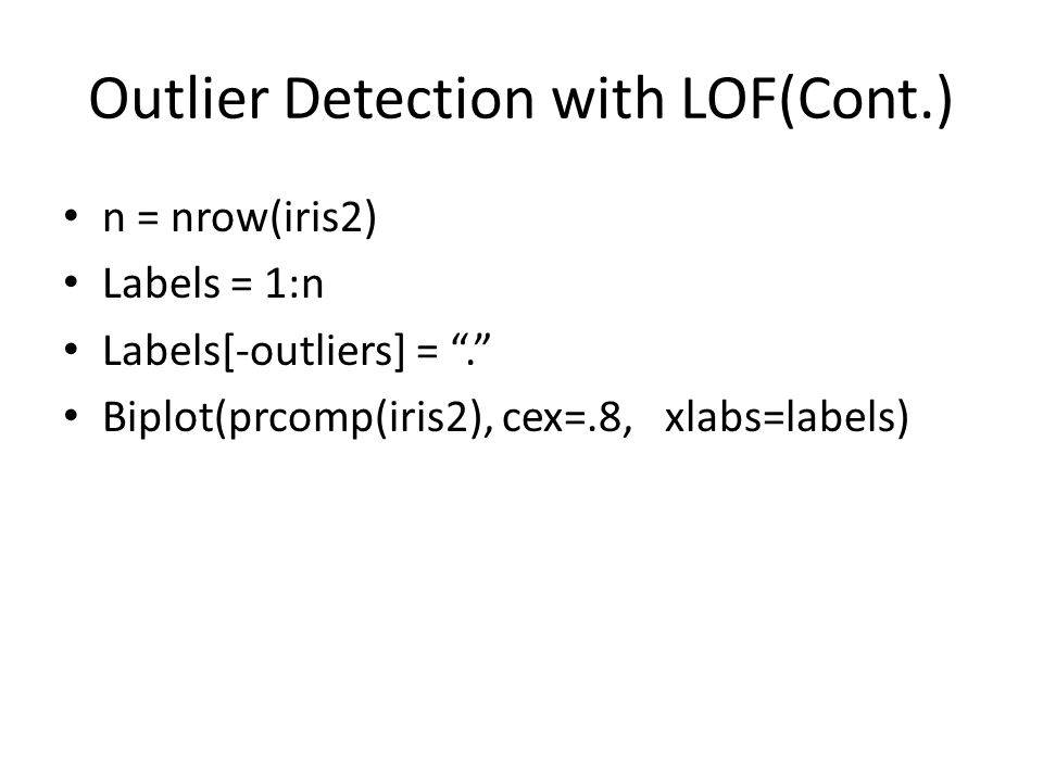 """Outlier Detection with LOF(Cont.) n = nrow(iris2) Labels = 1:n Labels[-outliers] = """"."""" Biplot(prcomp(iris2), cex=.8, xlabs=labels)"""