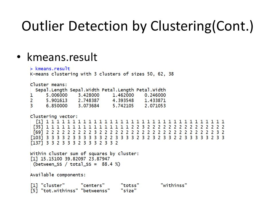 Outlier Detection by Clustering(Cont.) kmeans.result