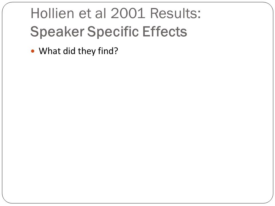 Hollien et al 2001 Results: Speaker Specific Effects What did they find?