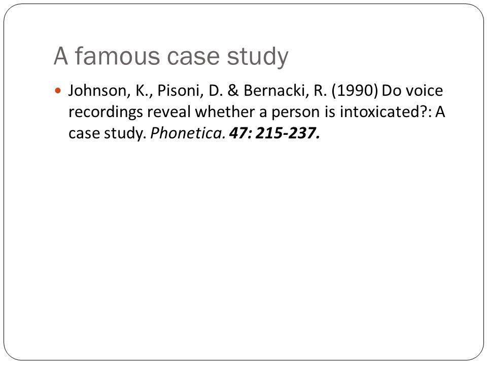 A famous case study Johnson, K., Pisoni, D.& Bernacki, R.