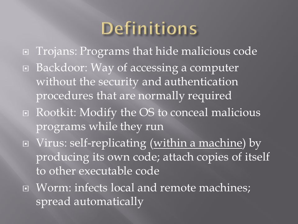  Trojans: Programs that hide malicious code  Backdoor: Way of accessing a computer without the security and authentication procedures that are norma