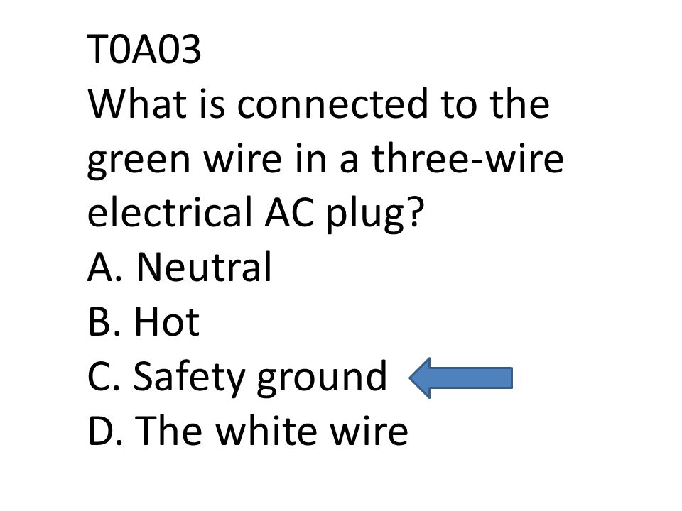 T0A03 What is connected to the green wire in a three-wire electrical AC plug.
