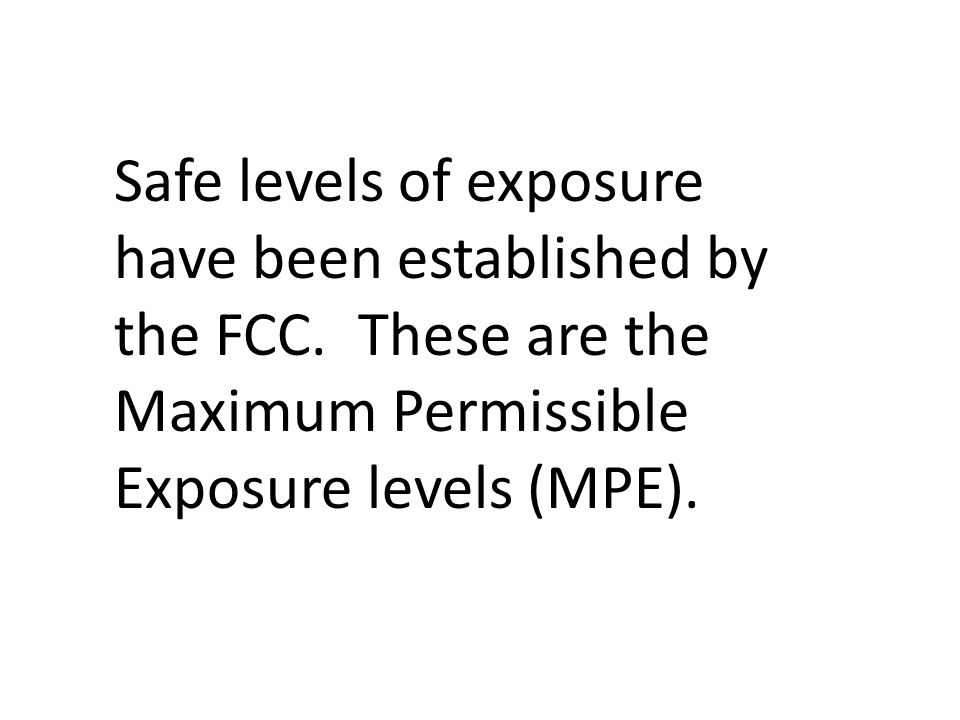 Safe levels of exposure have been established by the FCC.