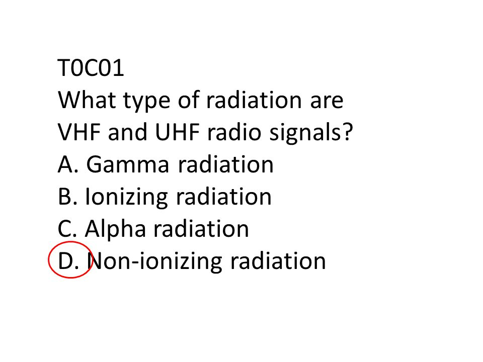T0C01 What type of radiation are VHF and UHF radio signals.