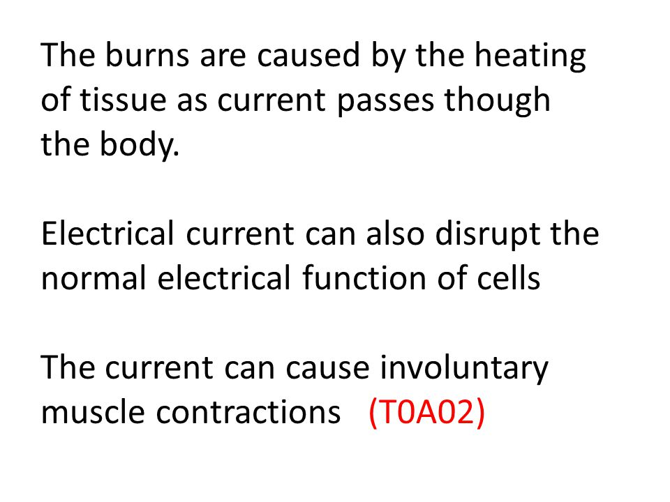 It only takes 30 volts to cause enough current flow to be dangerous. (T0A01) 120 volts