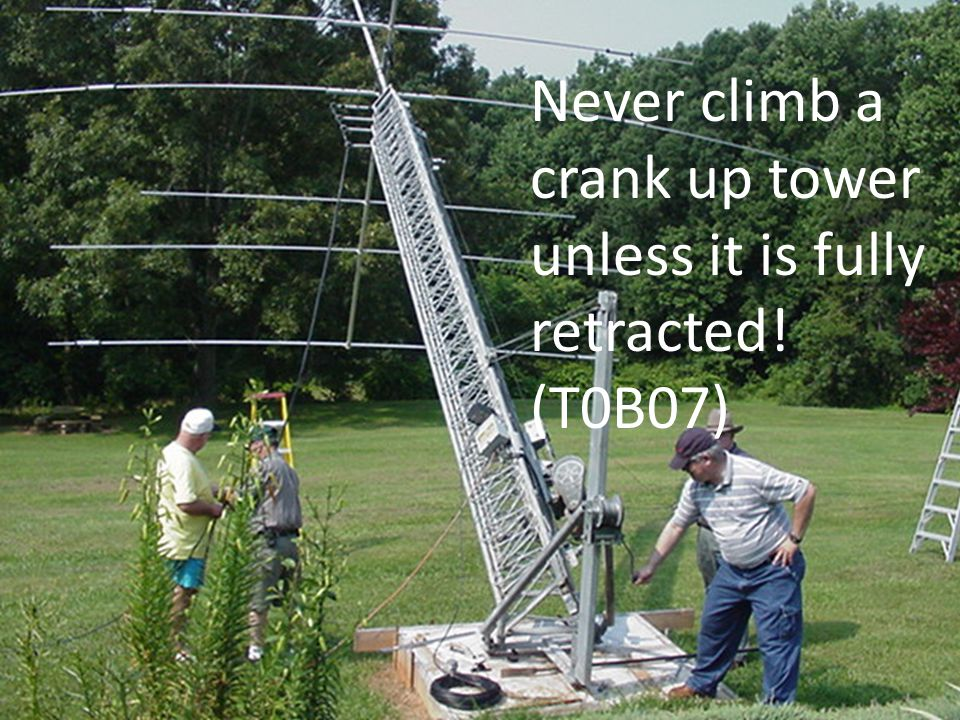Never climb a crank up tower unless it is fully retracted! (T0B07)