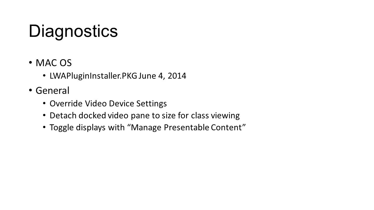 Diagnostics MAC OS LWAPluginInstaller.PKG June 4, 2014 General Override Video Device Settings Detach docked video pane to size for class viewing Toggle displays with Manage Presentable Content