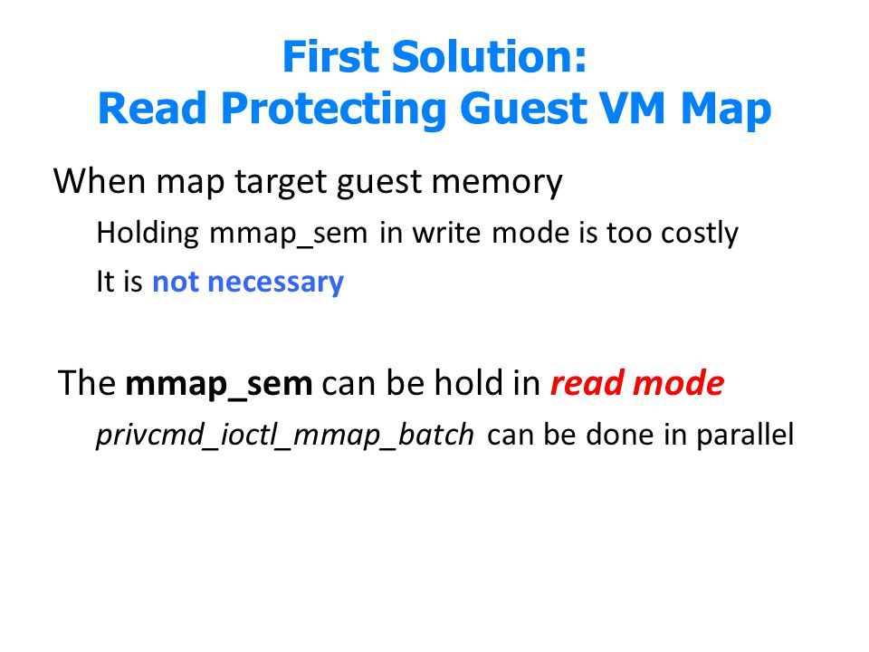 First Solution: Read Protecting Guest VM Map When map target guest memory Holding mmap_sem in write mode is too costly It is not necessary The mmap_se