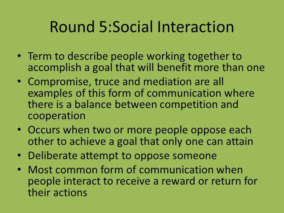 Round 5:Social Interaction Term to describe people working together to accomplish a goal that will benefit more than one Compromise, truce and mediati