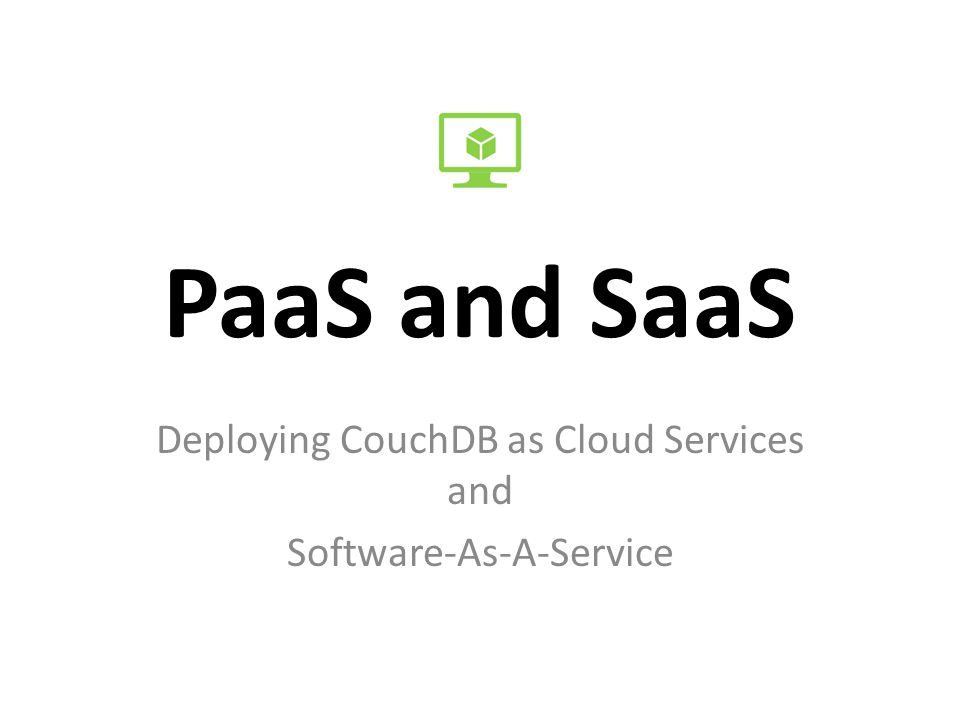 PaaS and SaaS Deploying CouchDB as Cloud Services and Software-As-A-Service