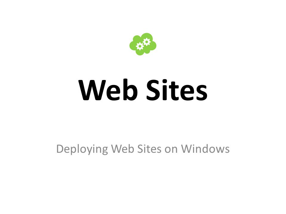 Web Sites Deploying Web Sites on Windows