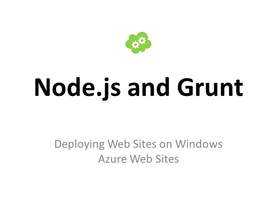 Node.js and Grunt Deploying Web Sites on Windows Azure Web Sites