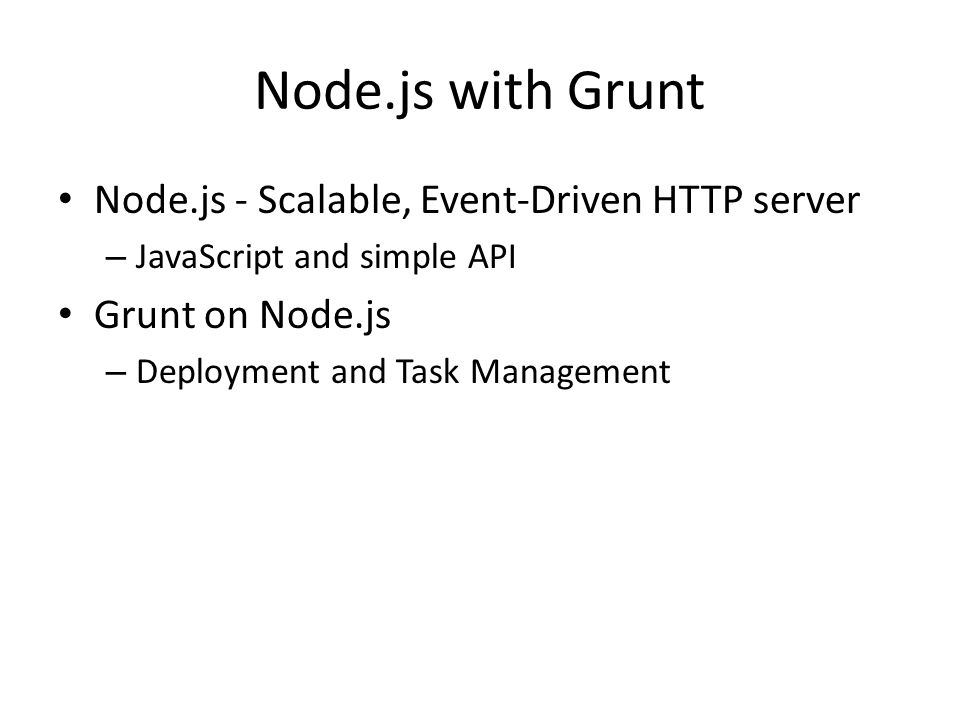 Node.js with Grunt Node.js - Scalable, Event-Driven HTTP server – JavaScript and simple API Grunt on Node.js – Deployment and Task Management