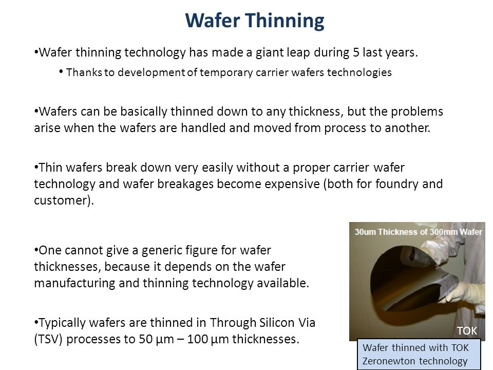 TOK Wafer Thinning Wafer thinning technology has made a giant leap during 5 last years.