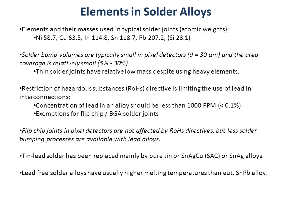 Elements in Solder Alloys Elements and their masses used in typical solder joints (atomic weights): Ni 58.7, Cu 63.5, In 114.8, Sn 118.7, Pb 207.2, (S